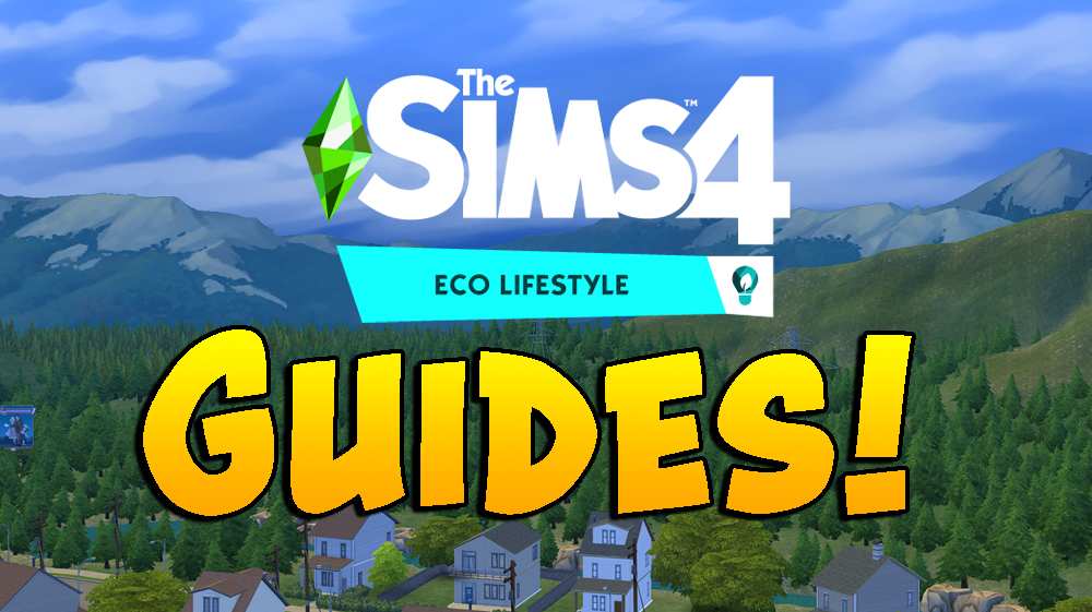Guides to The Sims 4 Eco Lifestyle Expansion