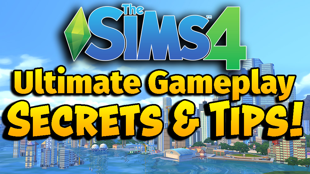 Sims 4 Gameplay tips and secrets
